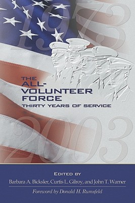 The All-Volunteer Force: Thirty Years of Service - Bicksler, Barbara A (Editor), and Gilroy, Curtis (Editor), and Warner, John T (Editor)