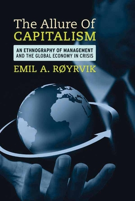 The Allure of Capitalism: An Ethnography of Management and the Global Economy in Crisis - Royrvik, Emil A.