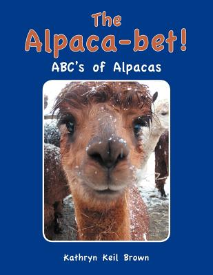 The Alpaca-Bet!: ABC's of Alpacas - Brown, Kathryn Keil