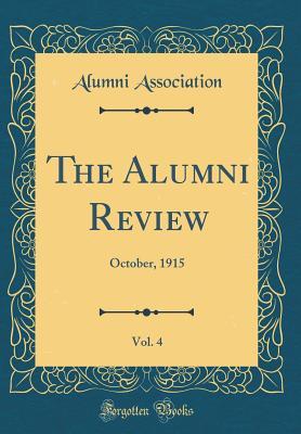 The Alumni Review, Vol. 4: October, 1915 (Classic Reprint) - Association, Alumni