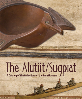 The Alutiit/Sugpiat: a Catalog of the Collections of the Kunstkamera -