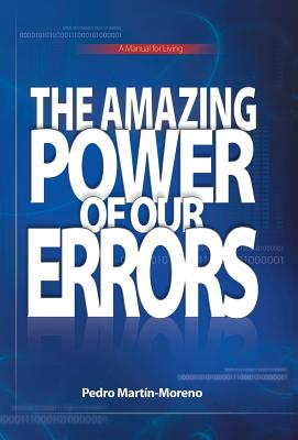 The Amazing Power of Our Errors: A Manual for Living - Martin-Moreno, Pedro