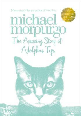 The Amazing Story of Adolphus Tips - Morpurgo, Michael, M. B. E.