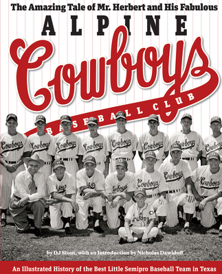 The Amazing Tale of Mr. Herbert and His Fabulous Alpine Cowboys Baseball Club: An Illustrated History of the Best Little Semipro Baseball Team in Texas - Stout, D J, and Dawidoff, Nicholas (Introduction by)