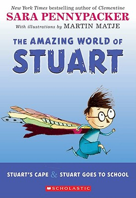 The Amazing World of Stuart: Stuart's Cape & Stuart Goes to School - Pennypacker, Sara, and Matje, Martin (Illustrator)