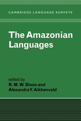 The Amazonian Languages - Dixon, R M W (Editor), and Aikhenvald, Alexandra (Editor), and Anderson, S R (Editor)