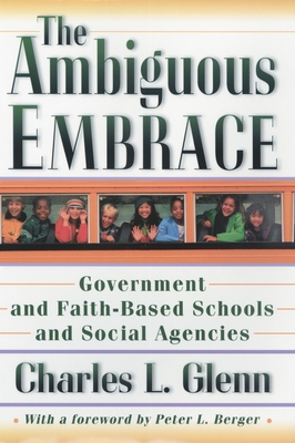 The Ambiguous Embrace: Government and Faith-Based Schools and Social Agencies - Glenn, Charles L