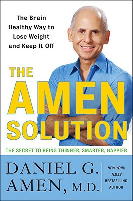 The Amen Solution: The Brain Healthy Way to Lose Weight and Keep It Off - Amen, Daniel G, Dr., MD