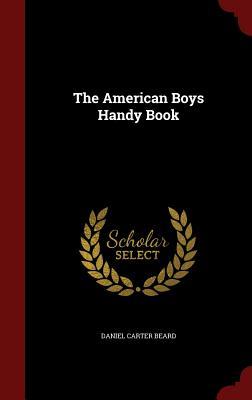 The American Boys Handy Book - Beard, Daniel Carter