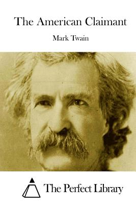 The American Claimant - Twain, Mark, and The Perfect Library (Editor)