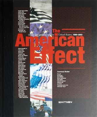 The American Effect: Global Perspectives on the United States, 1990-2003 - Whitney Museum of American Art, and Rinder, Laurence, and Rinder, Lawrence