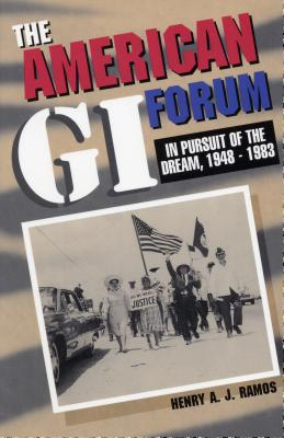 The American GI Forum: In Pursuit of the Dream, 1948-1983 - Ramos, Henry A J