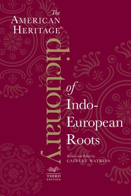 The American Heritage Dictionary of Indo-European Roots - Watkins, Calvert