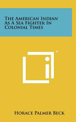 The American Indian as a Sea Fighter in Colonial Times - Beck, Horace Palmer