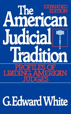 The American Judicial Tradition: Profiles of Leading American Judges - White, G Edward