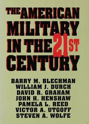 The American Military in the Twenty First Century - Blechman, Barry M., and Durch, William J., and Graham, David R. (Assistant Director