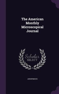 The American Monthly Microscopical Journal - Anonymous