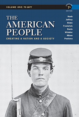 The American People: Concise Edition Volume 1: Creating a Nation and a Society - Nash, Gary B., and Jeffrey, Julie Roy, and Howe, John R.