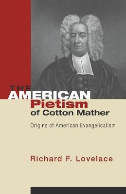 The American Pietism of Cotton Mather: Origins of American Evangelicalism - Lovelace, Richard F