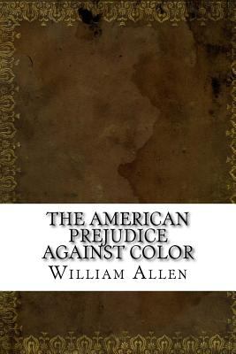 The American Prejudice Against Color - Allen, William G