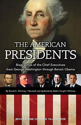 The American Presidents: Biographies of the Chief Executives from George Washington to Barack Obama - Whitney, David C, and Whitney, Robin Vaughn
