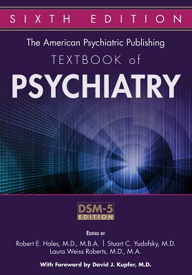 The American Psychiatric Publishing Textbook of Psychiatry - Hales, Robert E, Dr., M.D. (Editor), and Yudofsky, Stuart C, Dr., MD (Editor), and Roberts, Laura Weiss (Editor)