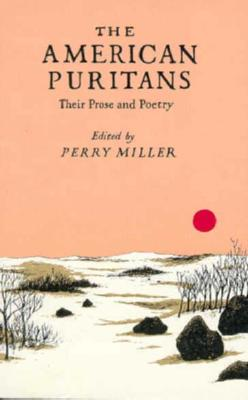 The American Puritans: Their Prose and Poetry - Miller, Perry, Professor (Editor)