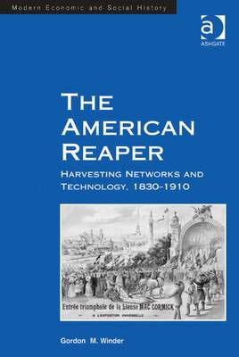 The American Reaper: Harvesting Networks and Technology, 1830-1910 - Winder, Gordon M