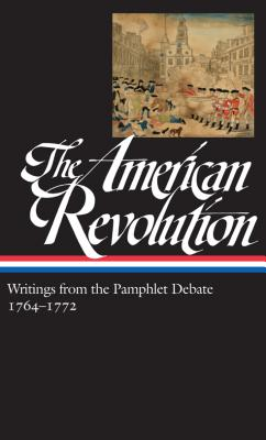 The American Revolution: Writings from the Pamphlet Debate Vol. 1 1764-1772 (Loa #265) - Wood, Gordon S (Editor), and Various