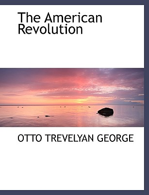The American Revolution - George, Otto Trevelyan