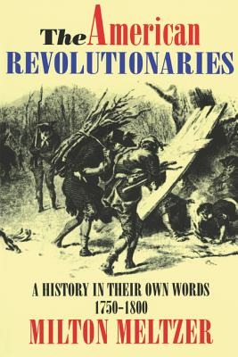 The American Revolutionaries: A History in Their Own Words 1750-1800 - Meltzer, Milton