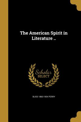 The American Spirit in Literature .. - Perry, Bliss 1860-1954