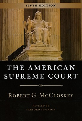 The American Supreme Court - McCloskey, Robert G, and Levinson, Sanford (Revised by)