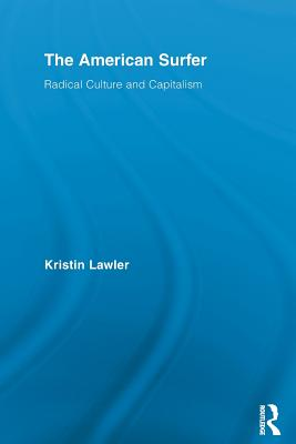 The American Surfer: Radical Culture and Capitalism - Lawler, Kristin