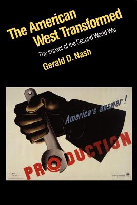 The American West Transformed: The Impact of the Second World War - Nash, Gerald D