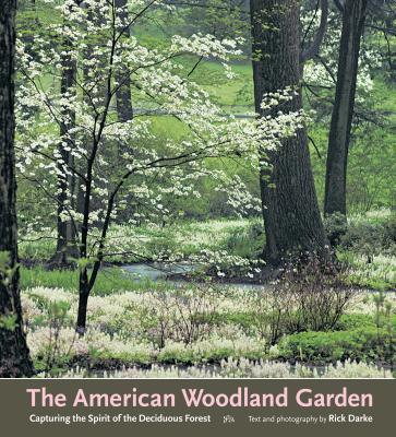 The American Woodland Garden: Capturing the Spirit of the Deciduous Forest - Darke, Rick (Contributions by)