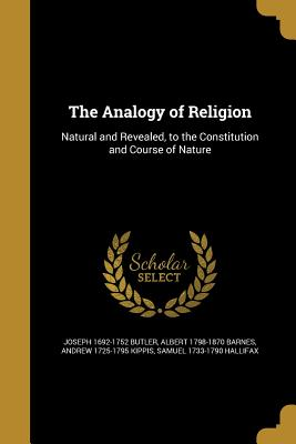 The Analogy of Religion - Butler, Joseph 1692-1752, and Barnes, Albert 1798-1870, and Kippis, Andrew 1725-1795
