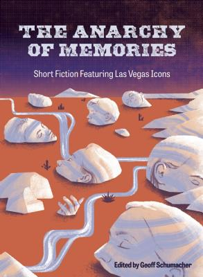 The Anarchy of Memories: Short Fiction Featuring Las Vegas Icons - Schumacher, Geoff (Editor)