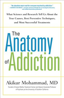 The Anatomy of Addiction: What Science and Research Tell Us about the True Causes, Best Preventive Techniques, and Most Successful Treatments - Mohammad, Akikur