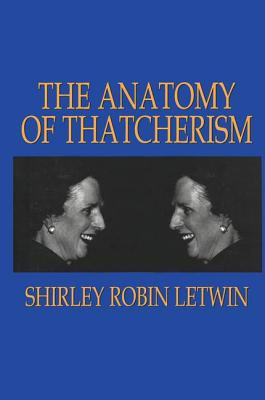 The Anatomy of Thatcherism - Letwin, Shirley Robin, Dr.