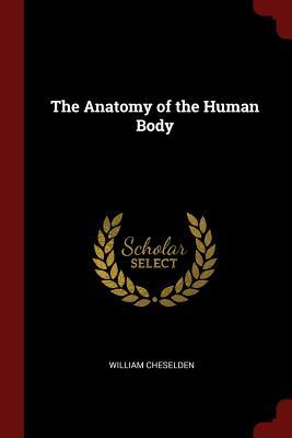 The Anatomy of the Human Body - Cheselden, William