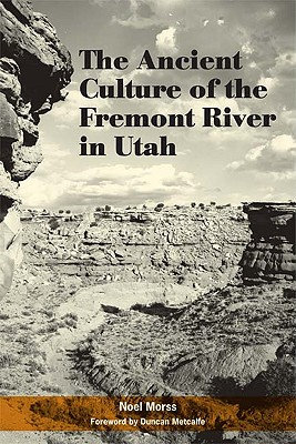 The Ancient Culture of the Fremont River in Utah: Report on the Explorations Under the Claflin-Emerson Fund, 1928-1929 - Morss, Noel, and Metcalfe, Duncan (Foreword by)