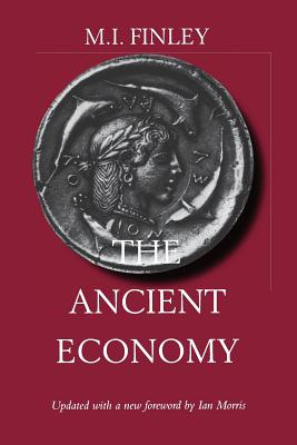 The Ancient Economy: Updated with a New Foreword by Ian Morris - Finley, M I, Professor, and Morris, Ian (Foreword by)