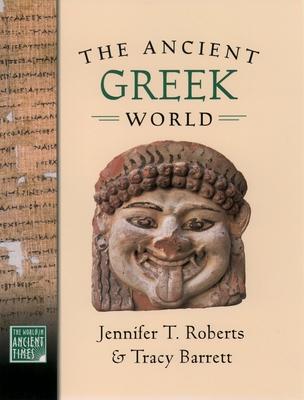 The Ancient Greek World - Roberts, Jennifer T, and Barrett, Tracy, Ms.