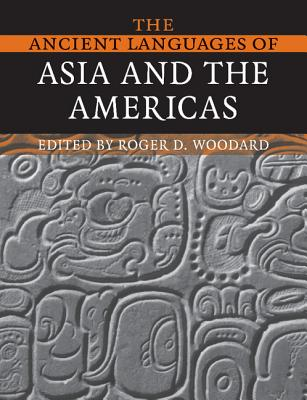The Ancient Languages of Asia and the Americas - Woodard, Roger D (Editor)