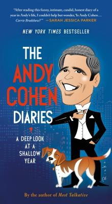 The Andy Cohen Diaries: A Deep Look at a Shallow Year - Cohen, Andy