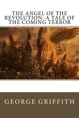 The Angel of the Revolution: A Tale of the Coming Terror - Griffith, George