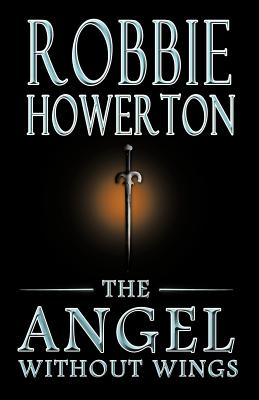 The Angel Without Wings - Howerton, Robbie
