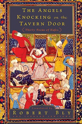 The Angels Knocking on the Tavern Door: Thirty Poems of Hafez - Bly, Robert, and Lewisohn, Leonard, Dr.