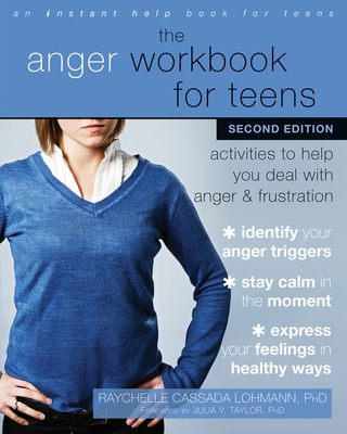 The Anger Workbook for Teens: Activities to Help You Deal with Anger and Frustration - Lohmann, Raychelle Cassada, MS, and Taylor, Julia V, PhD (Foreword by)